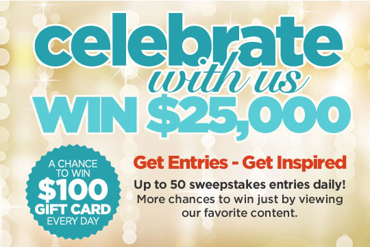 Celebrate with us and enter to win our latest holiday sweepstakes. Daily $100 prizes and a Grand Prize $25,000.