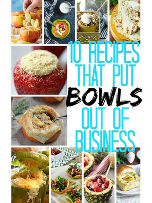 10 Recipes that Put Bowls Out of Business!