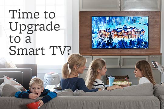 Time to Upgrade to a Smart TV?