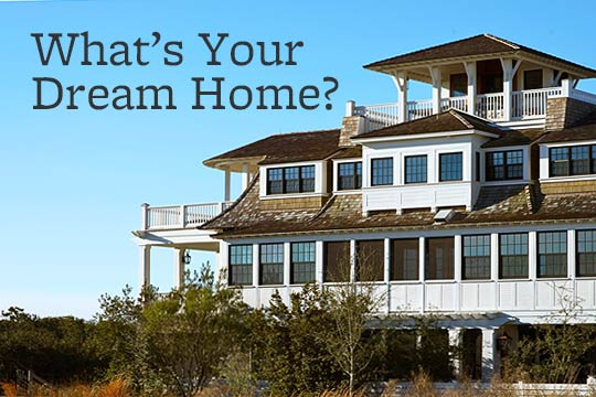 What's Your Dream Home?