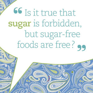 is it true that sugar is forbidden, but sugar-free foods are free?