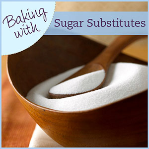 Baking with Sugar, Blends, and Sugar Substitutes