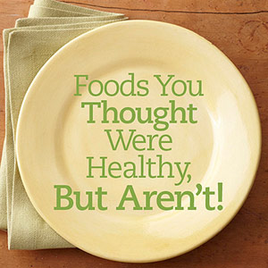 Foods You Thought Were Healthy