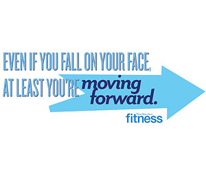 Even if you fall on your face, at least you're moving forward.