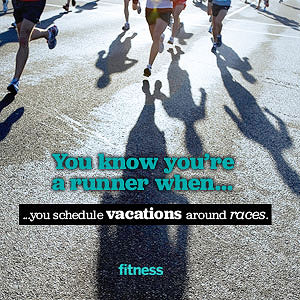 You know you?re a runner when?