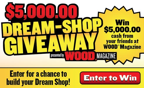 $5,000 Dream-Shop Giveaway presented by WOOD Magazine. Enter to Win!
